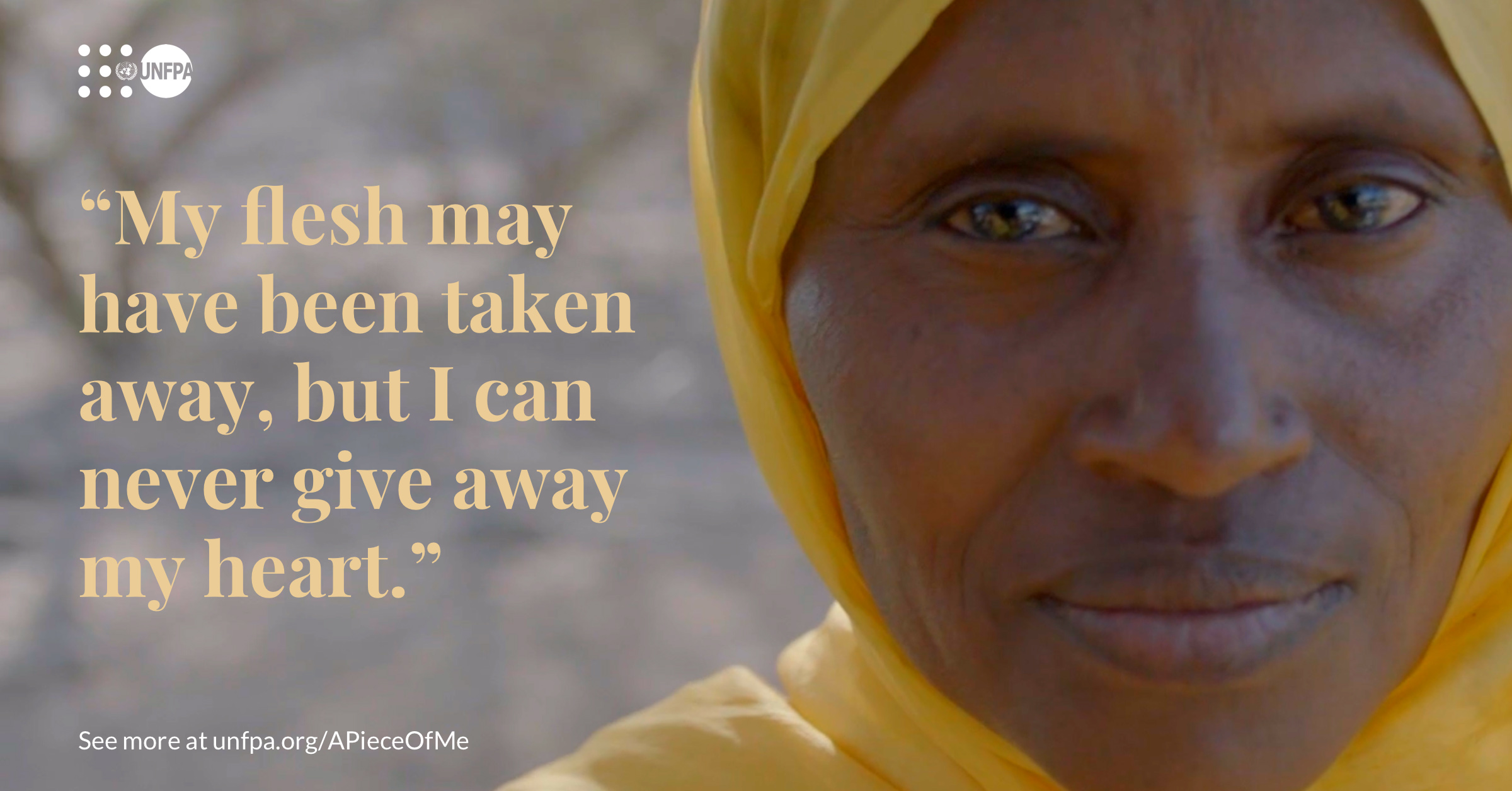 No matter what they took when she suffered female genital mutilation (FGM), she didn't lose her will to live. #SeeAPieceOfMe to hear Abida's moving story: unf.pa/Abida #EndFGM